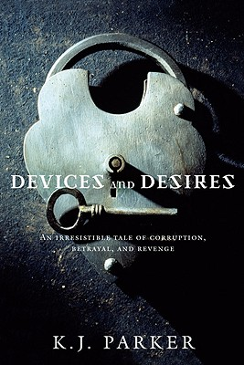 DEVICES AND DESIRES, K.J. PARKER