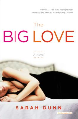 The Big Love: A Novel, Sarah Dunn