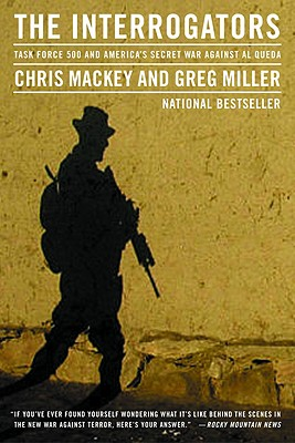 The Interrogators: Task Force 500 and America's Secret War Against Al Qaeda, CHRIS MACKEY, GREG MILLER