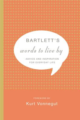 Image for Bartlett's Words to Live By: Advice and Inspiration for Everyday Life