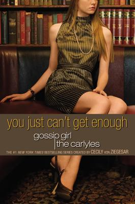 Gossip Girl, The Carlyles #2: You Just Can't Get Enough, von Ziegesar, Cecily
