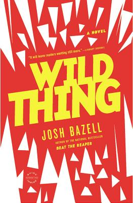 Wild Thing: A Novel, Josh Bazell