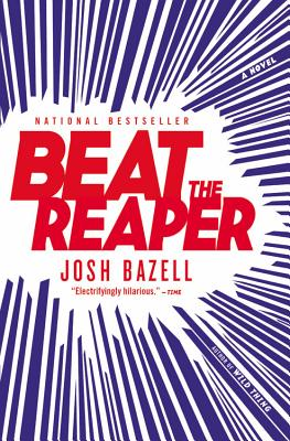 Beat the Reaper  A Novel, Bazell, Josh