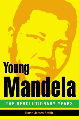 Young Mandela: The Revolutionary Years, David James Smith