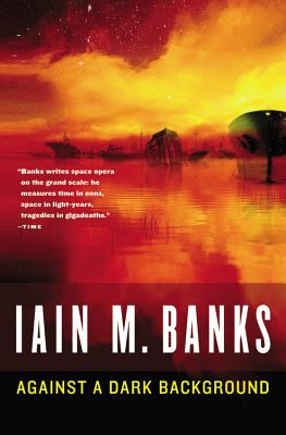 AGAINST A DARK BACKGROUND, BANKS, IAIN M.