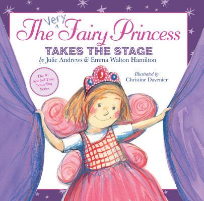 "The Very Fairy Princess Takes the Stage, ""Andrews, Julie, Walton, Emma Hamilton"""