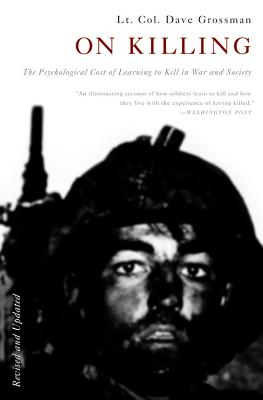 On Killing: The Psychological Cost of Learning to Kill in War and Society, Dave Grossman