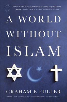 A World Without Islam, Graham E Fuller