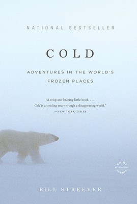 COLD : ADVENTURES IN THE WORLD'S FROZEN, BILL STREEVER