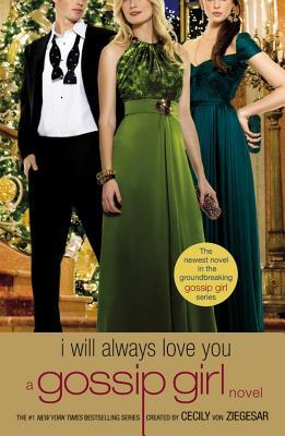 Image for Gossip Girl: I Will Always Love You: A Gossip Girl novel