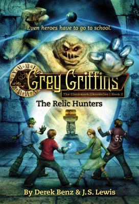 Grey Griffins: The Relic Hunters (Grey Griffins: The Clockwork Chronicles), Benz, Derek; Lewis, J. S.