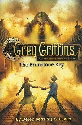 Grey Griffins: The Clockwork Chronicles #1: The Brimstone Key (The Grey Griffins), Derek Benz, Jon S. Lewis