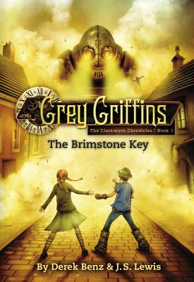 Grey Griffins: The Brimstone Key (Grey Griffins: The Clockwork Chronicles), Benz, Derek; Lewis, J. S.