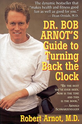 DR. BOB ARNOT'S GUIDE TO TURNING BACK THE CLOCK, ARNOT, ROBERT