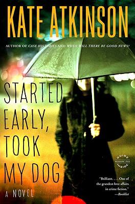 Started Early, Took My Dog: A Novel, Kate Atkinson