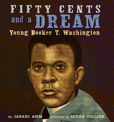 FIFTY CENTS AND A DREAM: YOUNG BOOKER T. WASHINGTON, ASIM, JABARI