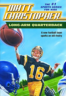Image for Long Arm Quarterback: A New Football Team Sparks an Old Rivalry (Matt Christopher Sports Classics)