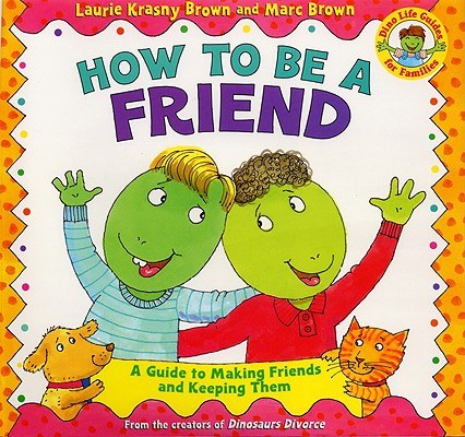 Image for How to Be a Friend: A Guide to Making Friends and Keeping Them (Dino Life Guides for Families)
