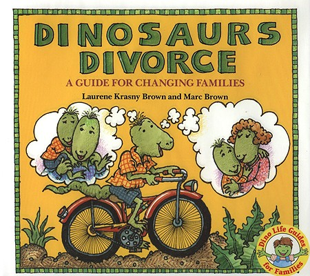 Dinosaurs Divorce: A Guide for Changing Families, Marc Brown; Laurene Krasny Brown
