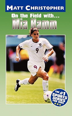 Image for Mia Hamm: On the Field with... (Athlete Biographies)