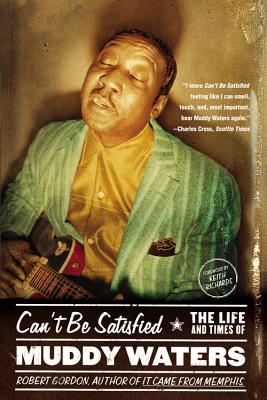 """CAN""""T BE SATISFIED: The Life and Times of Muddy Wa, ROBERT GORDON"""
