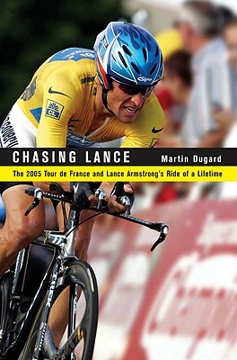 Chasing Lance: The 2005 Tour de France and Lance Armstrong's Ride of a Lifetime (with 20 photos included), Dugard, Martin