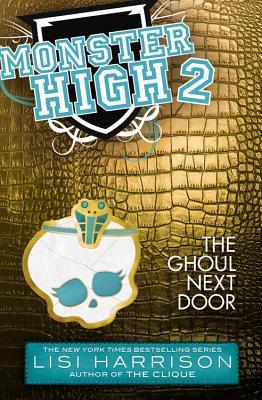 The Ghoul Next Door (Monster High 2), Lisi Harrison