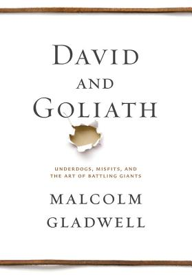 DAVID AND GOLIATH: UNDERDOGS, MISFITS, AND THE ART OF BATTLING GIANTS, GLADWELL, MALCOLM