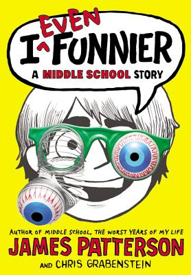 """I Even Funnier: A Middle School Story (I Funny), """"Patterson, James, Grabenstein, Chris"""""""