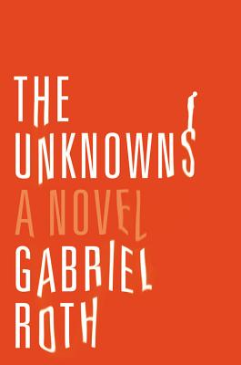 The Unknowns: A Novel, Gabriel Roth