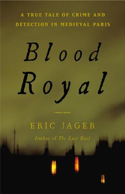 Blood Royal: A True Tale of Crime and Detection in Medieval Paris, JAGER, Erir