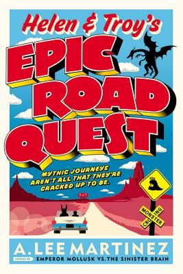 Helen & Troy's Epic Road Quest, A. LEE MARTINEZ
