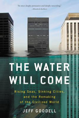 Image for The Water Will Come: Rising Seas, Sinking Cities, and the Remaking of the Civilized World