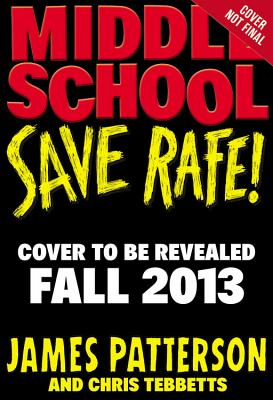 MIDDLE SCHOOL: SAVE RAFE! (NO 6), PATTERSON, JAMES
