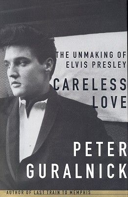 Image for Careless Love: The Unmaking of Elvis Presley