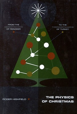 The Physics of Christmas: From the Aerodynamics of Reindeer to the Thermodynamics of Turkey, Highfield, Roger