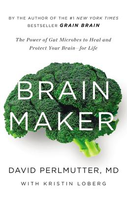 Image for Brain Maker: The Power of Gut Microbes to Heal and Protect Your Brain for Life