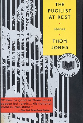 The Pugilist at Rest: Stories, Jones, Thom
