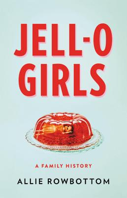 Image for JELL-O GIRLS: A FAMILY HISTORY