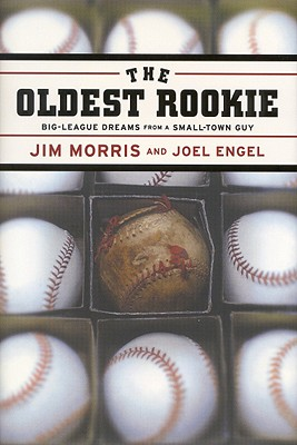 The Oldest Rookie: Big-League Dreams from a Small-Town Guy, JIM MORRIS, JOEL ENGEL