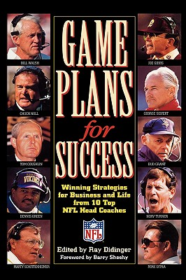 Game Plans for Success: Winning Strategies for Business and Life from Ten Top NFL Head Coaches, Didinger, Ray; Sheehy, Barry [foreword]