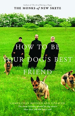 How to Be Your Dog's Best Friend: The Classic Training Manual for Dog Owners (Revised & Updated Edition), Monks of New Skete