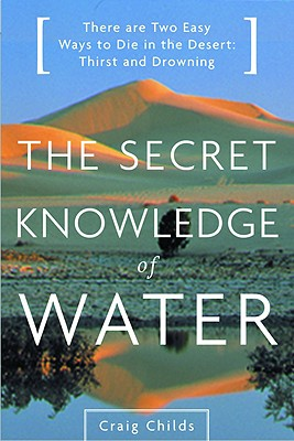 The Secret Knowledge of Water : Discovering the Essence of the American Desert, Childs, Craig