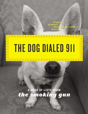 The Dog Dialed 911: A Book of Lists from The Smoking Gun, THE SMOKING GUN