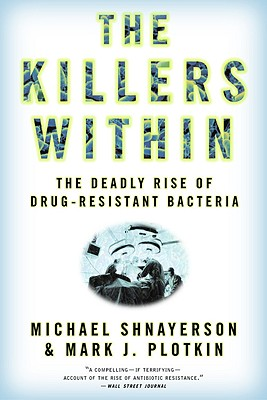 The Killers Within: The Deadly Rise Of Drug-Resistant Bacteria, Michael Shnayerson, Mark J. Plotkin