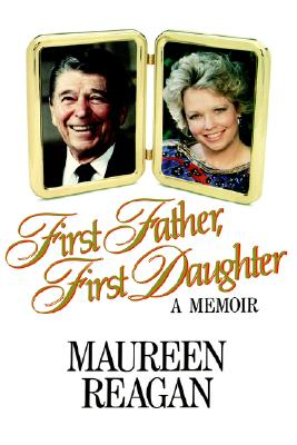 First Father, First Daughter: A Memoir, Maureen Reagan
