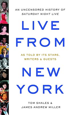 Live from New York: An Uncensored History of Saturday Night Live, Shales, Tom; Miller, James Andrew