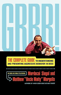 Grrr!: The Complete Guide to Understanding and Preventing Aggressive Behavior in Dogs, Siegal, Mordecai; Margolis, Matthew; Uncle Matty