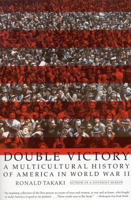 Double Victory: A Multicultural History of America in World War II, Takaki, Ronald