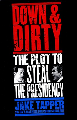 "Down and Dirty : The Plot to Steal the Presidency, ""Tapper, Jake"""